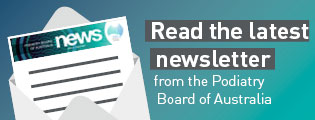 Read the latest newsletter from the Podiatry Board of Australia.